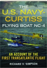 THE U.S. NAVY-CURTISS FLYING BOAT <I>NC-4:</I> An Account of the First Transatlantic Flight