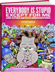 EVERYBODY IS STUPID EXCEPT FOR ME: And Other Astute Observations