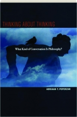 THINKING ABOUT THINKING: What Kind of Conversation Is Philosophy?