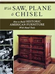 WITH SAW, PLANE & CHISEL: How to Build Historic American Furniture with Hand Tools