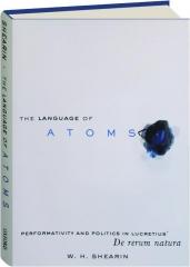 THE LANGUAGE OF ATOMS: Performativity and Politics in Lucretius' De rerum natura