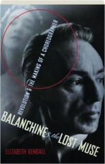 BALANCHINE & THE LOST MUSE: Revolution & the Making of a Choreographer