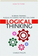LOGICAL THINKING: 50 Brain-Training Puzzles to Change the Way You Think