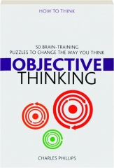 OBJECTIVE THINKING: 50 Brain-Training Puzzles to Change the Way You Think