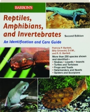 REPTILES, AMPHIBIANS, AND INVERTEBRATES, SECOND EDITION: An Identification and Care Guide