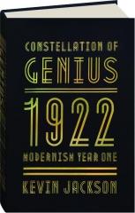 CONSTELLATION OF GENIUS: 1922--Modernism Year One