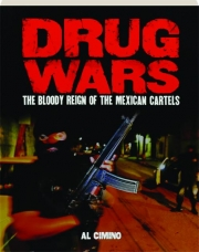DRUG WARS: The Bloody Reign of the Mexican Cartels