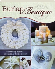 BURLAP BOUTIQUE: Charming Accent Wreaths & Home Decor