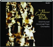 THE NEVER-ENDING WALTZ: Erich Kunzel / Cincinnati Pops Orchestra