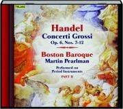 HANDEL: Concerti Grossi, Op. 6, NOs. 7-12