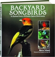 BACKYARD SONGBIRDS: An Illustrated Guide to 100 Familiar Species of North America