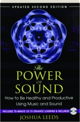 THE POWER OF SOUND, SECOND EDITION: How to Be Healthy and Productive Using Music and Sound