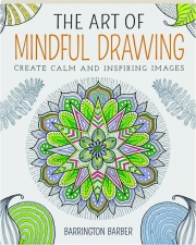 THE ART OF MINDFUL DRAWING: Create Calm and Inspiring Images
