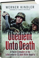 OBEDIENT UNTO DEATH: A Panzer Grenadier of the Leibstandarte-SS Adolf Hitler Reports