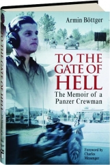 TO THE GATE OF HELL: The Memoir of a Panzer Crewman