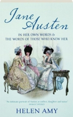 JANE AUSTEN IN HER OWN WORDS & THE WORDS OF THOSE WHO KNEW HER