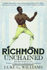 RICHMOND UNCHAINED: The Biography of the World's First Black Sporting Superstar