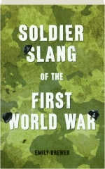 SOLDIER SLANG OF THE FIRST WORLD WAR
