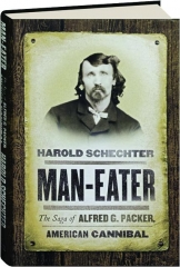 MAN-EATER: The Saga of Alfred G. Packer, American Cannibal
