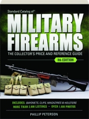 STANDARD CATALOG OF MILITARY FIREARMS, 8TH EDITION: The Collector's Price and Reference Guide