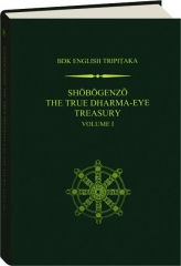 SHOBOGENZO, VOLUME I: The True Dharma-Eye Treasury