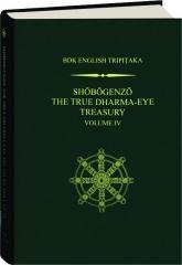 SHOBOGENZO, VOLUME IV: The True Dharma-Eye Treasury