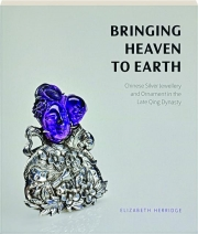 BRINGING HEAVEN TO EARTH: Chinese Silver Jewellery and Ornament in the Late Qing Dynasty