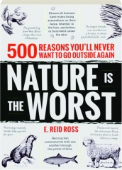 NATURE IS THE WORST: 500 Reasons You'll Never Want to Go Outside Again