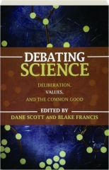 DEBATING SCIENCE: Deliberation, Values, and the Common Good
