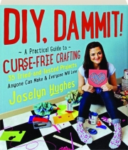 DIY, DAMMIT! A Practical Guide to Curse-Free Crafting