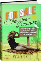 FOR SALE--AMERICAN PARADISE: How Our Nation Was Sold an Impossible Dream in Florida