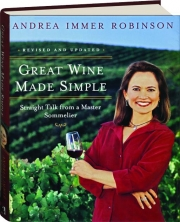GREAT WINE MADE SIMPLE, REVISED: Straight Talk from a Master Sommelier
