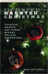 HAUNTED CHRISTMAS: Yuletide Ghosts and Other Spooky Holiday Happenings