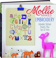 MOLLIE MAKES EMBROIDERY: Adorable Stitched Projects Plus Tips & Tricks