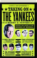 TAKING ON THE YANKEES: Winning and Losing in the Business of Baseball, 1903-2003