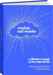 WISDOM AND WONDER: A Collection of Quotes on Love, Hope and Life