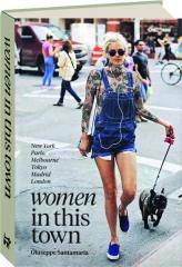 WOMEN IN THIS TOWN: New York, Paris, Melbourne, Tokyo, Madrid, London