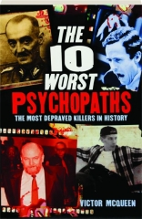 THE 10 WORST PSYCHOPATHS: The Most Depraved Killers in History