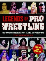 LEGENDS OF PRO WRESTLING, REVISED: 150 Years of Headlocks, Body Slams, and Piledrivers