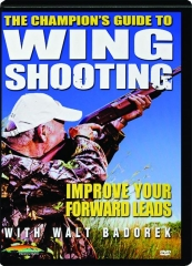 THE CHAMPION'S GUIDE TO WING SHOOTING