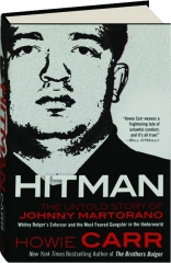 HITMAN: The Untold Story of Johnny Martorano-- Whitey Bulger's Enforcer and the Most Feared Gangster in the Underworld