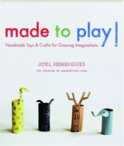 MADE TO PLAY! Handmade Toys & Crafts for Growing Imaginations