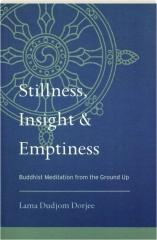 STILLNESS, INSIGHT & EMPTINESS: Buddhist Meditation from the Ground Up