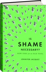 IS SHAME NECESSARY? New Uses for an Old Tool