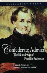 CONFEDERATE ADMIRAL: The Life and Wars of Franklin Buchanan