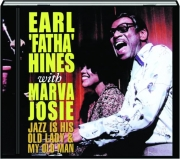 EARL 'FATHA' HINES WITH MARVA JOSIE: Jazz Is His Old Lady and My Old Man