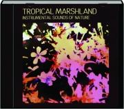 TROPICAL MARSHLAND: Instrumental Sounds of Nature