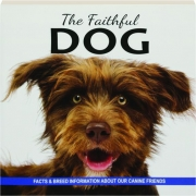 THE FAITHFUL DOG: Facts & Breed Information About Our Canine Friends