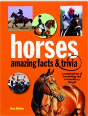 HORSES: Amazing Facts & Trivia