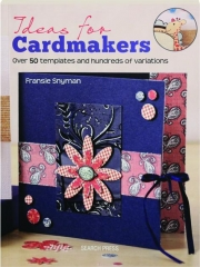 IDEAS FOR CARDMAKERS: Over 50 Templates and Hundreds of Variations